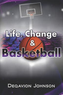 Life, Change & Basketball