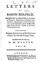 Letters of Baron Bielfeld ...: Containing Original Anecdotes of the Prussian Court for the Last Twenty Years, Volume 3