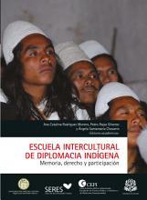 Escuela intercultural de diplomacia ind  gena  Memoria  derecho y pol  tica PDF