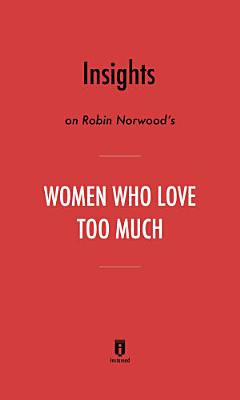 Insights on Robin Norwood   s Women Who Love Too Much by Instaread PDF