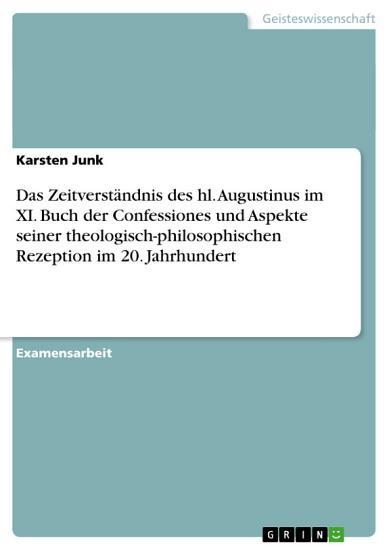 Das Zeitverst  ndnis des hl  Augustinus im XI  Buch der Confessiones und Aspekte seiner theologisch philosophischen Rezeption im 20  Jahrhundert PDF