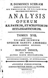 Analysis Operum SS. Patrum, Et Scriptorum Ecclesiasticorum: Continens Volumen Secundum Operum Sancti Ambrosii Mediolanensis Episcopi, Volume 17