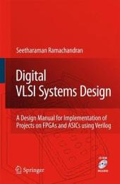 Digital VLSI Systems Design: A Design Manual for Implementation of Projects on FPGAs and ASICs Using Verilog