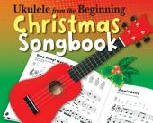 Ukulele From The Beginning: Christmas Songbook