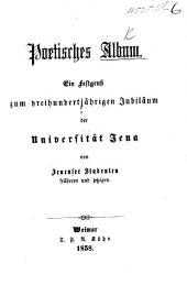 Poetisches Album. Ein Festgruss zum dreihundertjährigen Jubiläum der Universität Jena von Jenenser Studenten früheren und jetzigen
