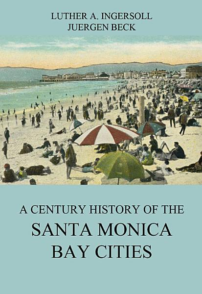 Download A Century History Of The Santa Monica Bay Cities Book