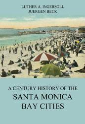 A Century History Of The Santa Monica Bay Cities Book PDF