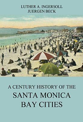 A Century History Of The Santa Monica Bay Cities