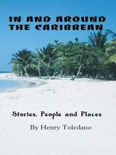 IN AND AROUND THE CARIBBEAN: Stories, People and Places