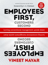 Employees First, Customers Second : Turning Conventional Management Upside Down