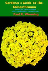 Gardener S Guide To The Perennial Chrysanthemum Book PDF