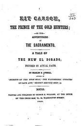 Kit Carson, the Prince of the Gold Hunters: Or, The Adventures of the Sacramento. A Tale of the New Eldorado, Founded on Actual Facts
