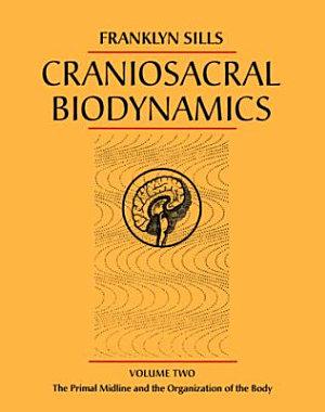 Craniosacral Biodynamics  The primal midline and the organization of the body