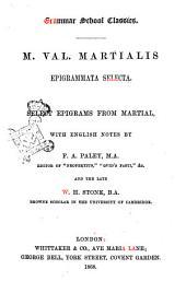 M. Val. Martialis Epigrammata selecta with English notes by F.A. Paley, M.A. and the late W.H. Stone, B.A.