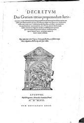 Decretum Diui Gratiani0: totius propemodum Iuris Canonici compendium, summorumq[ue] pontificum decreta atq[ue] praeiudicia, cum his omnibus, quae simul excudi utile fuit ...
