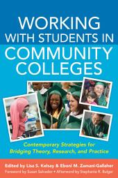Working With Students in Community Colleges: Contemporary Strategies for Bridging Theory, Research, and Practice