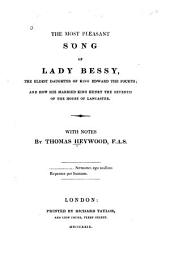 The most pleasant song of Lady Bessy: the eldest daughter of King Edward the Fourth, and how she married King Henry the Seventh of the House of Lancaster