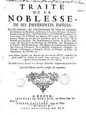 Traité de la noblesse, de ses différentes espèces, de son origine,...