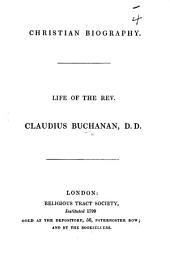 "Life of the Rev. Claudius Buchanan, D.D. [An abridgment of ""Memoirs of the Life and Writings of the Rev. C. Buchanan,"" by H. N. Pearson.]"