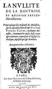 La Nullité de la Doctrine et religion pretendue reformée: ... sur la copie de la lettre de Victor Pierre Cayer ...