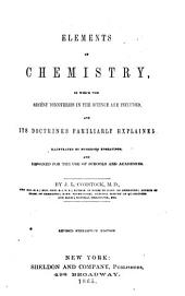 Elements of Chemistry: In which the Recent Discoveries in the Science are Included, and Its Doctrines Familiarly Explained : Illustrated by Numerous Engravings, and Designed for the Use of Schools and Academies