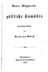 Dante Alighieri's göttliche Komödie: Ins Dt. übers. von Bernd von Guseck