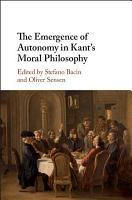 The Emergence of Autonomy in Kant s Moral Philosophy PDF