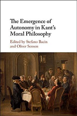 The Emergence of Autonomy in Kant s Moral Philosophy