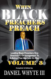 When Black Preachers Preach: Leading Black Preachers Give Direction and Encouragement to a Nation That Has Lost Its Way