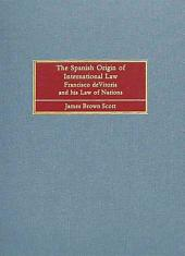 The Spanish Origin of International Law: Francisco de Vitoria and His Law of Nations