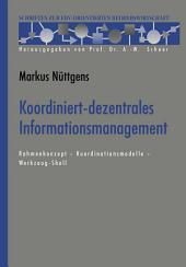 Koordiniert-dezentrales Informationsmanagement: Rahmenkonzept — Koordinationsmodelle — Werkzeug-Shell