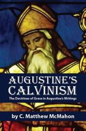 Augustine's Calvinism: The Doctrines of Grace in Augustine's Writings