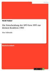Die Entscheidung der SPÖ bzw. FPÖ zur kleinen Koalition 1983: Eine Fallstudie