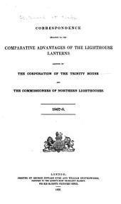 Correspondence Relative to the Comparative Advantages of the Lighthouse Laterns Adopted by Corporation of the Trinity House and the Commissioners of Northern Lighthouses. 1867-1868
