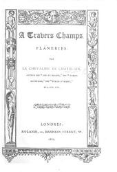 A travers champs. Flâneries. (Poësies diverses.-Légendes.).