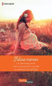 Future maman: Un adorable secret - Une bouleversante nouvelle - Un week-end inoubliable