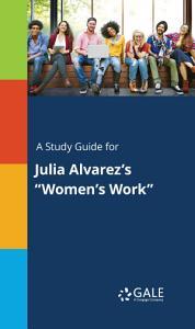 A Study Guide for Julia Alvarez s  Women s Work  Book