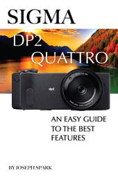 Sigma DP2 Quattro: An Easy Guide to the Best Features