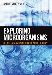 Exploring Microorganisms: Recent Advances in Applied Microbiology
