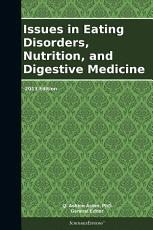 Issues in Eating Disorders  Nutrition  and Digestive Medicine  2013 Edition PDF