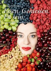Essen. Geniessen. Fit sein.: Das Wohlfühl-Ernährungsbuch für Frauen