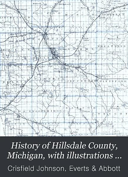 Download History of Hillsdale County  Michigan  with Illustrations and Biographical Sketches of Some of Its Prominent Men and Pioneers Book