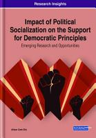 Impact of Political Socialization on the Support for Democratic Principles  Emerging Research and Opportunities PDF