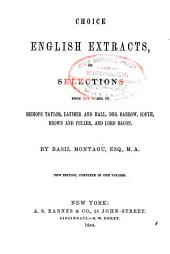 Choice English extracts: or selections from the works of Bishops Taylor, Latimer and Hall, Drs. Barrow, South, Brown and Fuller, and Lord Bacon