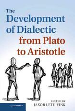 The Development of Dialectic from Plato to Aristotle PDF