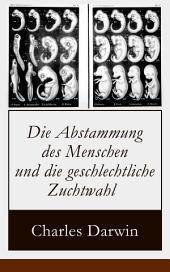 Die Abstammung des Menschen und die geschlechtliche Zuchtwahl (Vollständige illustrierte deutsche Ausgabe): Evolutionstheorie
