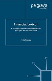 Financial Lexicon: A Compendium of Financial Definitions, Acronyms, and Colloquialisms