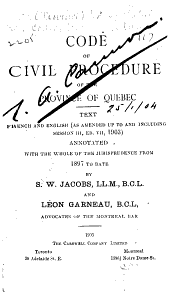 Code of Civil Procedure of the Province of Quebec: Text French and English (as Amended Up to and Including Session III, Ed. VII, 1903) Annotated with the Whole of the Jurisprudence from 1897 to Date