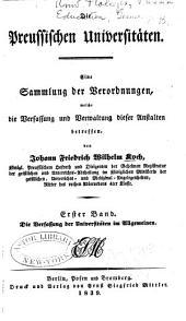 Die Preussischen Universitäten: Eine Sammlung der Verordnungen welche die Verfassung und Verwaltung dieser Anstalten betreffen, Band 1