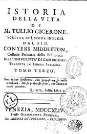 Istoria della vita di M. Tullio Cicerone, scritta in lingua inglese dal sig. Conyers Middleton, custode primario della biblioteca dell'Universita di Cambridge: tradotta in lingua italiana. Tomo primo [-quinto]: Volume 3